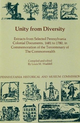 Unity from Diversity: Extracts from Selected Pennsylvania Colonial Documents
