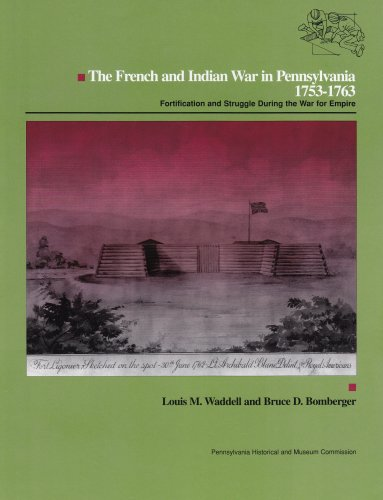 The French and Indian War in Pennsylvania, 1753-1763: Fortification and Struggle: Waddell, Louis M....