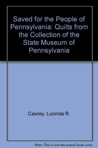 Saved for the People of Pennsylvania: Quilts: Cawley, Lucinda R.;