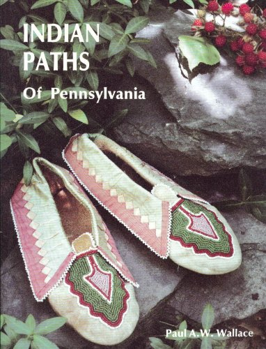 Indian Paths of Pennsylvania: Wallace, Paul A.