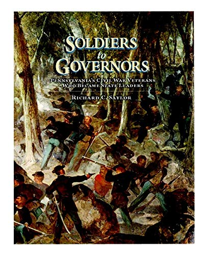 9780892711345: Soldiers to Governors: Pennsylvania?s Civil War Veterans Who Became State Leaders