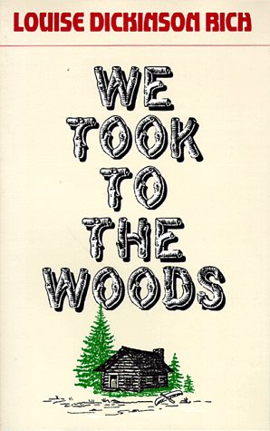 We Took to the Woods: Louise Dickinson Rich
