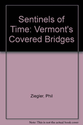 9780892721603: Sentinels of Time: Vermont's Covered Bridges
