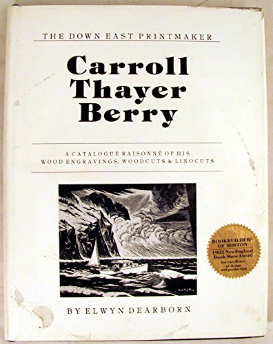Carroll Thayer Berry: A Catalogue Raisonne Of His Wood Engravings, Woodcuts & Linocuts: ...