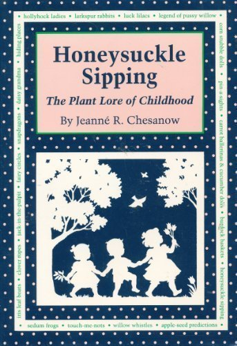 Honeysuckle Sipping: The Plant Lore of Childhood: Jeanne R. Chesanow
