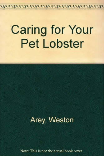 Caring for your Pet Lobster a complete guice: Arey, Weston, Arey, Weston, ill.,
