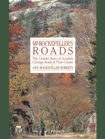 Mr. Rockefeller's Roads: The Untold Story of Acadia's Carriage Roads and Their Creator