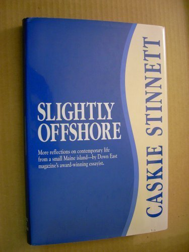 Slightly Offshore: More Reflections on Contemporary Life from a Small Maine Island--By Down East ...