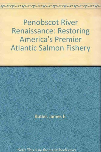Penobscot River Renaissance: Butler, James E. & Taylor, Arthur