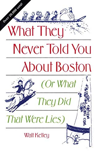 9780892723331: What They Never Told You About Boston: Or What They Did That Were Lies
