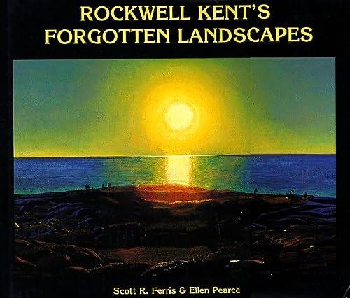 Rockwell Kent's Forgotten Landscapes: Ferris, Scott R. And Ellen Pearce