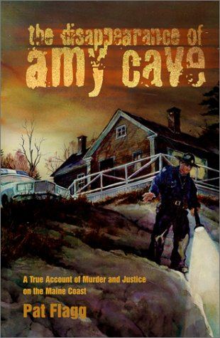 9780892724772: The Disappearance of Amy Cave: A True Account of Murder and Justice in Maine