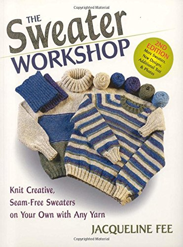 9780892725335: The Sweater Workshop: Knit Creative, Seam-Free Sweaters on Your Own With Any Yarn