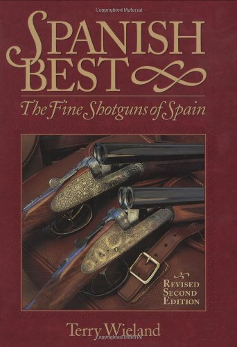 Spanish Best: The Fine Shotguns of Spain (9780892725465) by Wieland, Terry