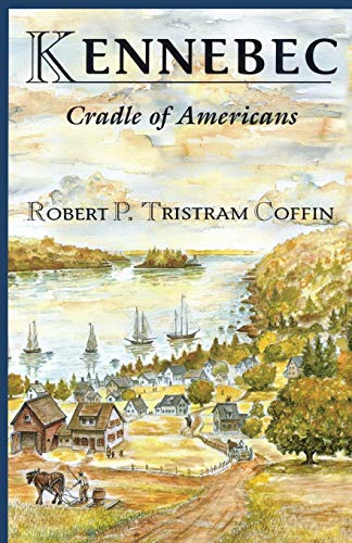 Kennebec: Cradle of Americans (Rivers of America): Robert P. Tristram