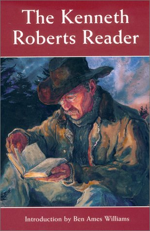 The Kenneth Roberts Reader: Kenneth Roberts