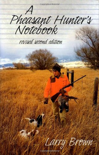 A Pheasant Hunter's Notebook: Brown, Larry