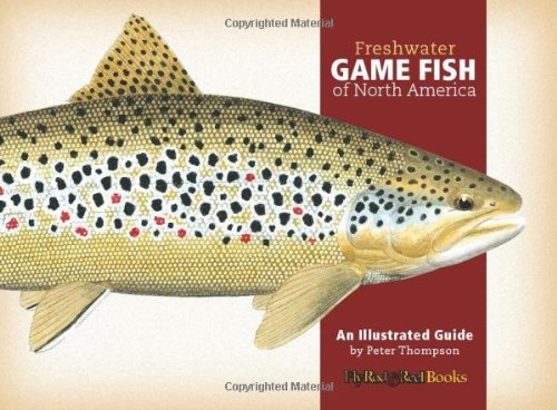 Freshwater Game Fish of North America: An Illustrated Guide: Peter G. Thompson