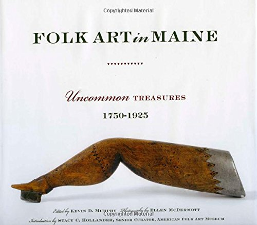Folk Art in Maine Uncommon Treasures 1750-1925: Murphy, Kevin D. - Ed.