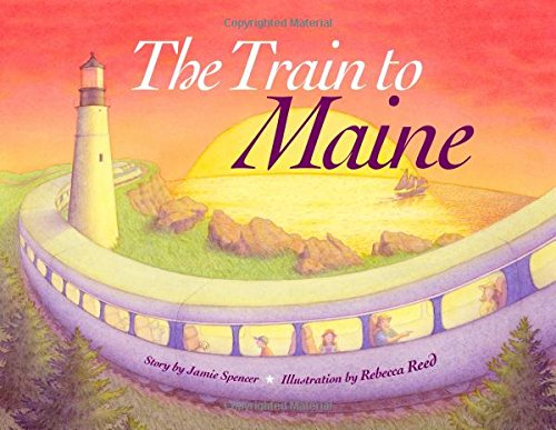 The Train to Maine: Spencer, Jamie (illustrated by Rebecca Reed)