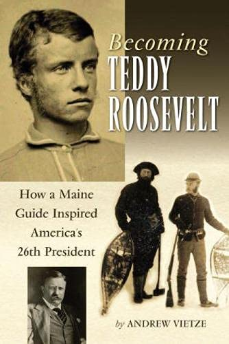 9780892727841: Becoming Teddy Roosevelt: How a Maine Guide Inspired America's 26th President