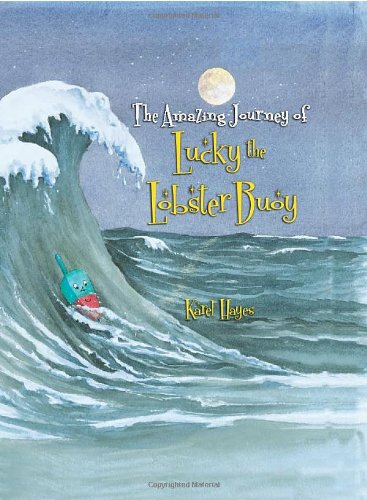 The Amazing Journey of Lucky the Lobster Buoy: Karel Hayes
