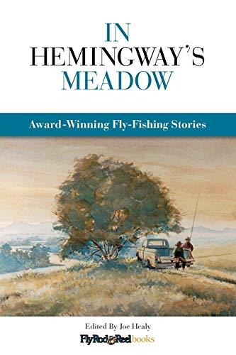 In Hemingway's Meadow: Award-Winning Fly-Fishing Stories, Vol. 1: Peter W. Fong