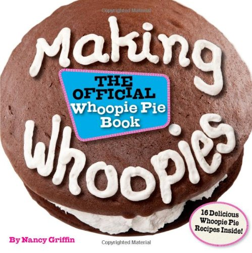 9780892728107: Making Whoopies: The Official Whoopie Pie Book