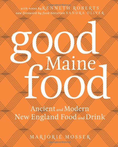 Good Maine Food: Ancient and Modern New: Marjorie Mosser
