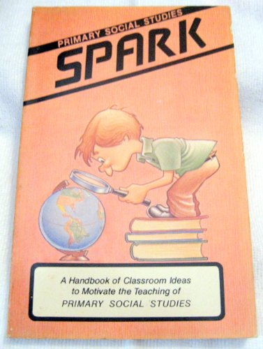 9780892731046: Spark: A Handbook of Classroom Ideas to Motivate the Teaching of Primary Social Studies