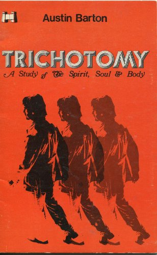 Trichotomy: A study of the spirit, sould & body: Barton, Austin