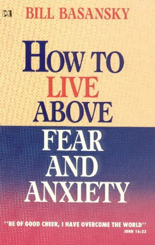 9780892740581: How To Live Above Fear and Anxiety