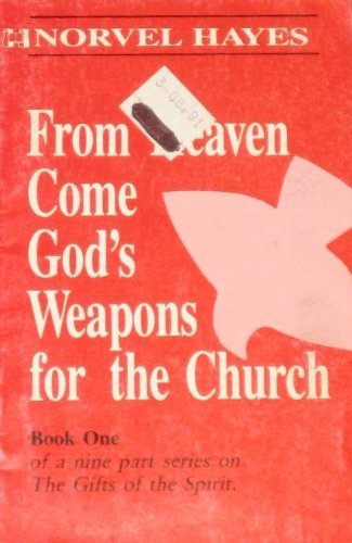 From Heaven Come God's Weapon For The Church (Volume Number 1 of a 9 part series on The Gifts ...