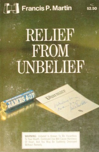 Relief from Unbelief: Martin, Francis P.