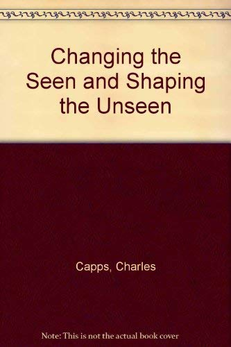 9780892741656: Changing the Seen and Shaping the Unseen