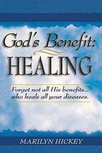 God's Benefit: Healing: Hickey, Marilyn