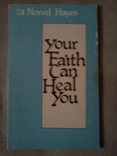 Your faith can heal you (0892742739) by Norvel Hayes