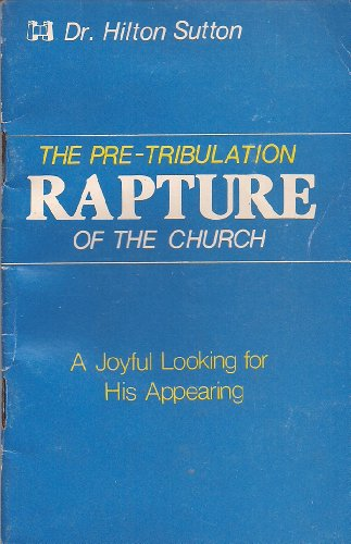The Pre-Tribulation Rapture of the Church (A Joyful Looking for His Appearing) (0892742747) by Hilton Sutton