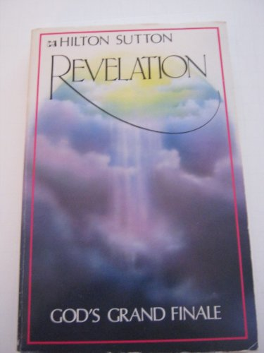 Revelation: God's Grand Finale (9780892742981) by Hilton Sutton