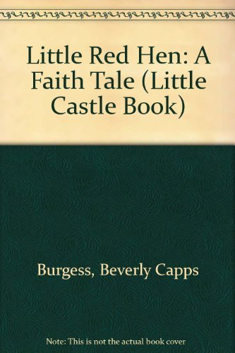 Little Red Hen: A Faith Tale (Little Castle Book) (0892743123) by Burgess, Beverly Capps