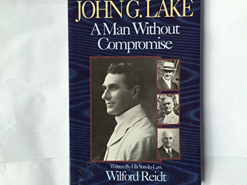 9780892743162: John G. Lake: A Man Without Compromise