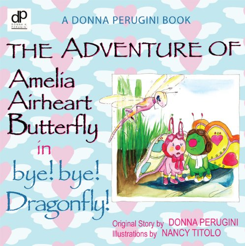 9780892743605: The Adventure of Amelia Airheart Butterfly in bye! bye! Dragonfly!