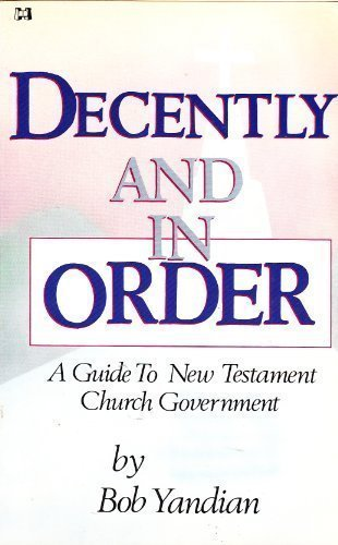 9780892743902: DECENTLY AND IN ORDER : A GUIDE TO NEW TESTAMENT CHURCH GOVERNMENT