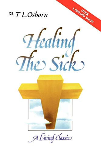 Healing the Sick: A Living Classic (0892744030) by T. L. Osborn