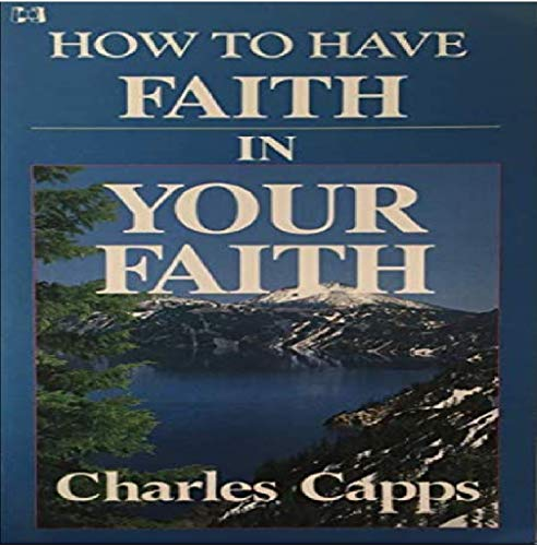 How to Have Faith in Your Faith (0892744154) by Charles Capps