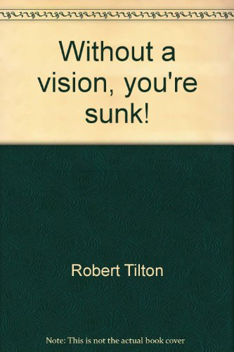 Without a vision, you're sunk! (0892744243) by Robert Tilton