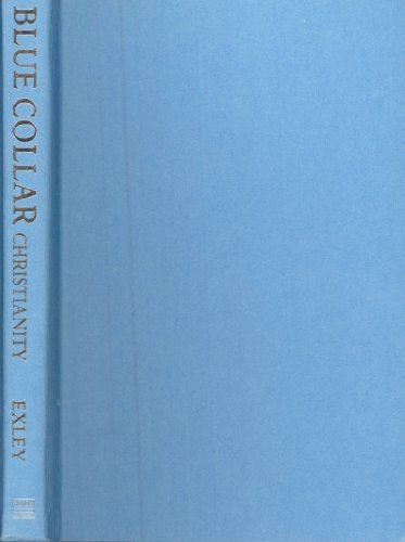 Blue-collar Christianity: Exley, Richard