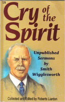 9780892745784: Cry of the Spirit: Unpublished Sermons by Smith Wigglesworth