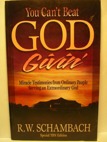 You can't beat God givin': Miracle testimonies from ordinary people serving an extraordinary God (0892746904) by R. W Schambach