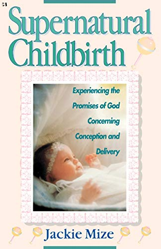 9780892747566: Supernatural Childbirth: Experiencing the Promises of God Concerning Conception and Delivery